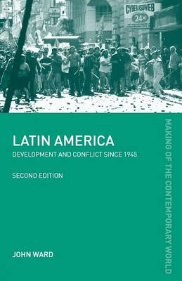 Latin America: Development and Conflict since 1945 - The Making of the Contemporary World (Paperback)