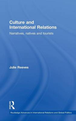 Culture and International Relations: Narratives, Natives and Tourists - Routledge Advances in International Relations and Global Politics (Hardback)