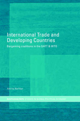 International Trade and Developing Countries: Bargaining Coalitions in GATT and WTO - RIPE Series in Global Political Economy (Hardback)