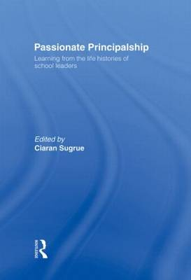 Passionate Principalship: Learning from the Life Histories of School Leaders (Hardback)