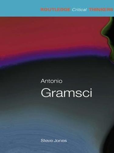 Antonio Gramsci - Routledge Critical Thinkers (Hardback)