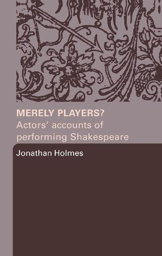 Merely Players?: Actors' Accounts of Performing Shakespeare (Hardback)