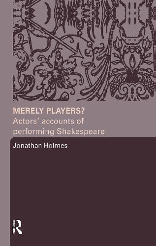 Merely Players?: Actors' Accounts of Performing Shakespeare (Paperback)