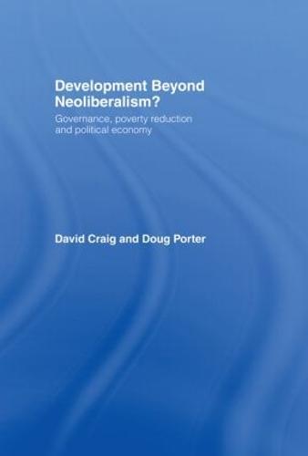 Development Beyond Neoliberalism?: Governance, Poverty Reduction and Political Economy (Hardback)