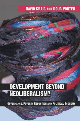 Development Beyond Neoliberalism?: Governance, Poverty Reduction and Political Economy (Paperback)