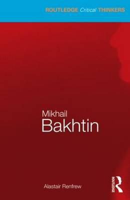 Mikhail Bakhtin - Routledge Critical Thinkers (Paperback)