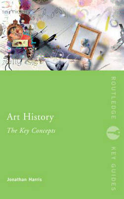 Art History: The Key Concepts - Routledge Key Guides (Paperback)