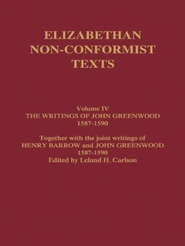 The Writings of John Greenwood 1587-1590, together with the joint writings of Henry Barrow and John Greenwood 1587-1590 (Hardback)