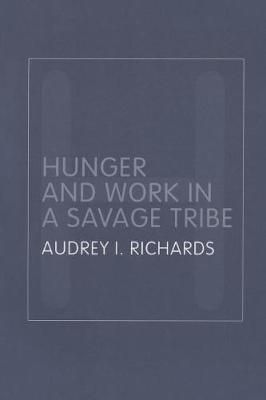 Hunger and Work in a Savage Tribe: A Functional Study of Nutrition Among the Southern Bantu - Routledge Classic Ethnographies (Paperback)