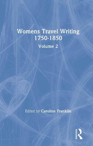 Womens Travel Writing 1750-1850: Volume 2 (Hardback)
