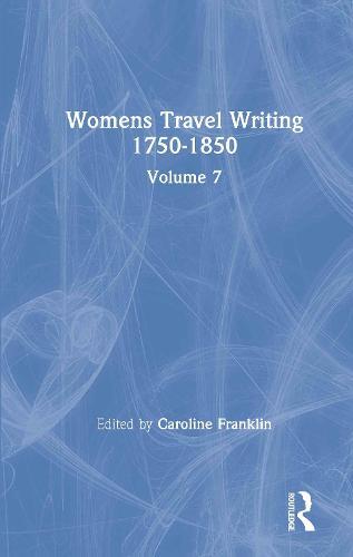 Womens Travel Writing 1750-1850: Volume 7 (Hardback)