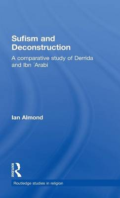 Sufism and Deconstruction: A Comparative Study of Derrida and Ibn 'Arabi (Hardback)