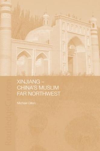 Xinjiang: China's Muslim Far Northwest (Hardback)