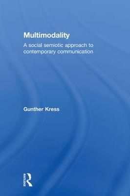 Multimodality: A Social Semiotic Approach to Contemporary Communication (Hardback)