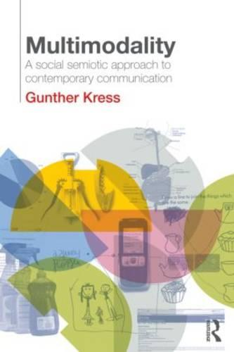 Multimodality: A Social Semiotic Approach to Contemporary Communication (Paperback)