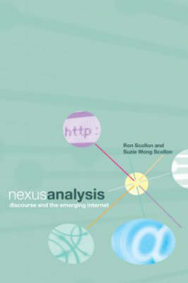 Nexus Analysis: Discourse and the Emerging Internet (Paperback)