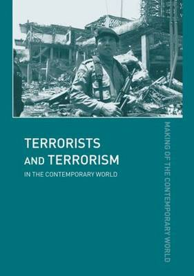 Terrorists and Terrorism: In the Contemporary World - The Making of the Contemporary World (Hardback)