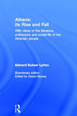 Athens: Its Rise and Fall: With Views of the Literature, Philosophy, and Social Life of the Athenian People (Hardback)