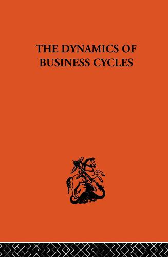 The Dynamics of Business Cycles: A Study in Economic Fluctuations (Hardback)