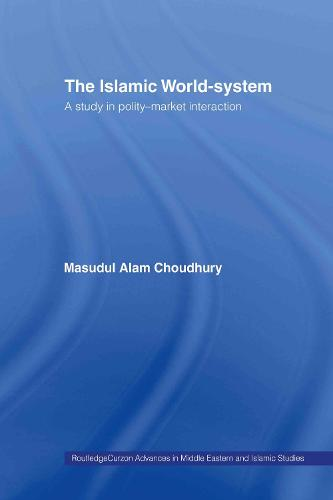 The Islamic World-System: A Study in Polity-Market Interaction (Hardback)