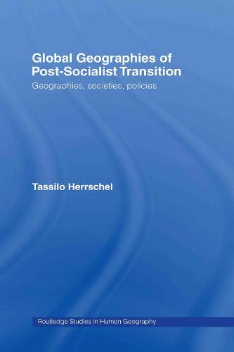 Global Geographies of Post-Socialist Transition: Geographies, societies, policies - Routledge Studies in Human Geography (Hardback)