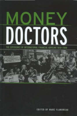 Money Doctors: The Experience of International Financial Advising 1850-2000 (Hardback)