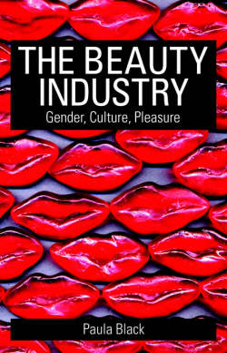 The Beauty Industry: Gender, Culture, Pleasure (Paperback)