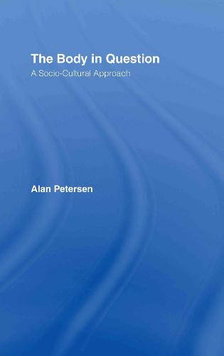 The Body in Question: A Socio-Cultural Approach (Hardback)