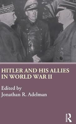 Hitler and His Allies in World War Two (Hardback)