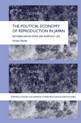The Political Economy of Reproduction in Japan - The University of Sheffield/Routledge Japanese Studies Series (Hardback)