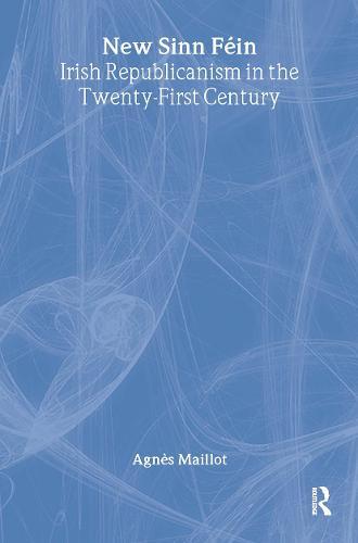 New Sinn Fein: Irish Republicanism in the Twenty-First Century (Hardback)