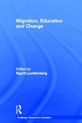 Migration, Education and Change - Routledge Research in Education (Hardback)