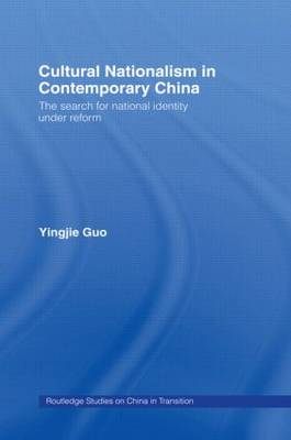 Cultural Nationalism in Contemporary China - Routledge Studies on China in Transition (Hardback)