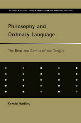 Philosophy and Ordinary Language: The Bent and Genius of our Tongue - Routledge Studies in Twentieth-Century Philosophy (Paperback)