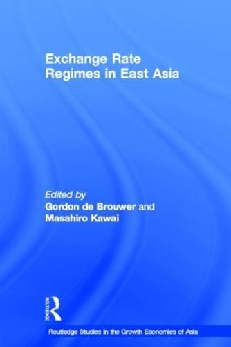 Exchange Rate Regimes in East Asia (Hardback)