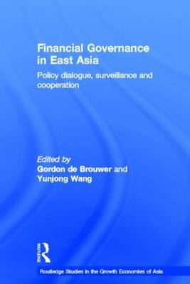 Financial Governance in East Asia: Policy Dialogue, Surveillance and Cooperation (Hardback)