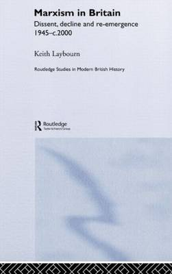Marxism in Britain: Dissent, Decline and Re-emergence 1945-c.2000 - Routledge Studies in Modern British History (Hardback)