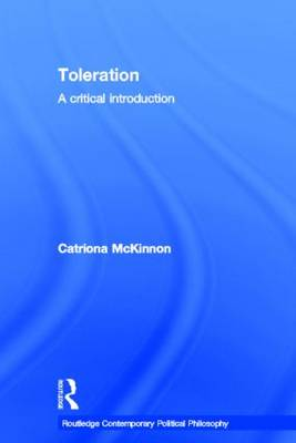 Toleration: A Critical Introduction - Routledge Contemporary Political Philosophy (Hardback)