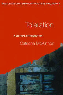 Toleration: A Critical Introduction - Routledge Contemporary Political Philosophy (Paperback)