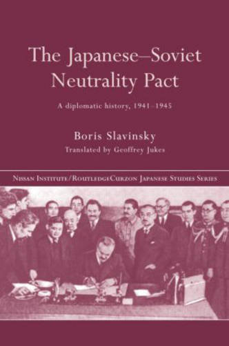 The Japanese-Soviet Neutrality Pact: A Diplomatic History 1941-1945 - Nissan Institute/Routledge Japanese Studies (Hardback)