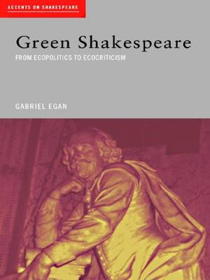 Green Shakespeare: From Ecopolitics to Ecocriticism - Accents on Shakespeare (Hardback)