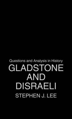 Gladstone and Disraeli - Questions and Analysis in History (Hardback)
