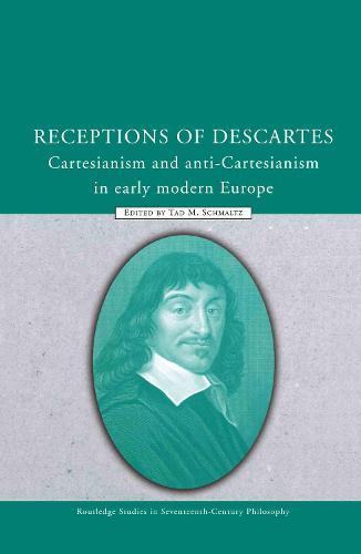 Receptions of Descartes: Cartesianism and Anti-Cartesianism in Early Modern Europe - Routledge Studies in Seventeenth-Century Philosophy (Hardback)
