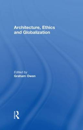 Architecture, Ethics and Globalization (Hardback)