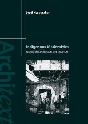 Indigenous Modernities: Negotiating Architecture and Urbanism - Architext (Paperback)