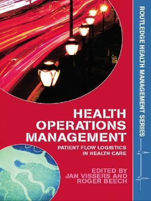 Health Operations Management: Patient Flow Logistics in Health Care - Routledge Health Management (Paperback)