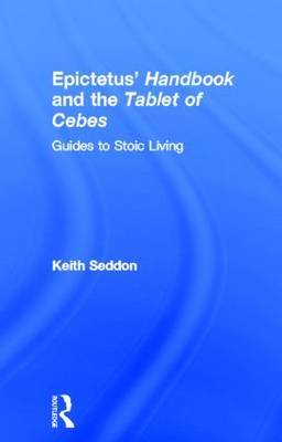 Epictetus' Handbook and the Tablet of Cebes: Guides to Stoic Living (Hardback)
