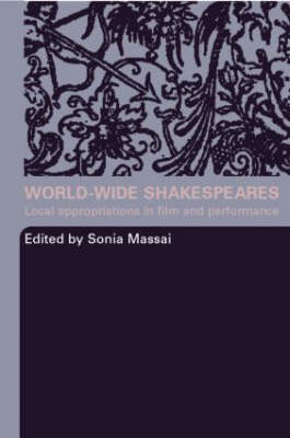 World-Wide Shakespeares: Local Appropriations in Film and Performance (Paperback)