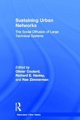 Sustaining Urban Networks: The Social Diffusion of Large Technical Systems - Networked Cities Series (Hardback)