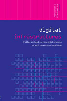 Digital Infrastructures: Enabling Civil and Environmental Systems through Information Technology - Networked Cities Series (Paperback)
